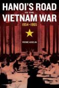 Hanoi's Road to the Vietnam War, 1954-1965 (From Indochina to Vietnam