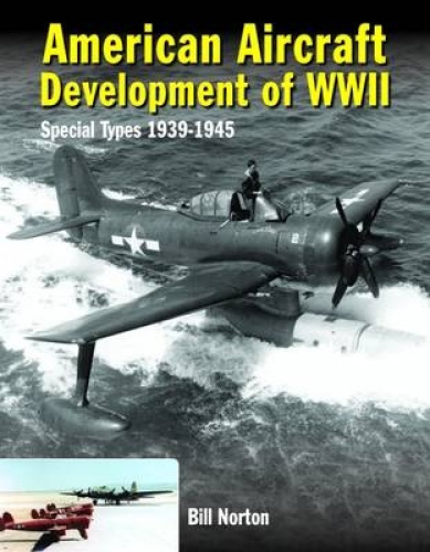 American Aircraft Development of WWII: Special Types 1939-1945 by William Norton