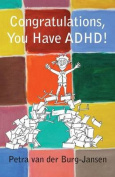 Congratulations, You Have ADHD!
