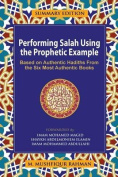 Performing Salah Using the Prophetic Example (Summary Edition)