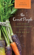 The Carrot Purple and Other Curious Stories of the Food We Eat