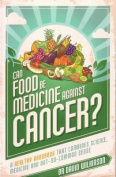 Can food be medicine against cancer? : a healthy handbook that combines science, medicine and not-so-common sense.""