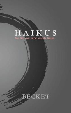 Haikus: For the One Who Needs Them...
