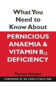 What You Need to Know About Pernicious Anaemia and Vitamin B12 Deficiency
