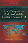Paul's Viewpoint on God, Israel, and the Gentiles in Romans 9-11