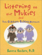 Listening to the Mukies and Their Character Building Adventures