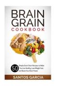 Brain Grain Cookbook