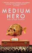 Medium Hero: And Other Stories