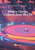 Musica, Cinema E Liberta - Anni 80 E 90 [ITA]