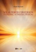 Solar Power Conversion Engineering, Technology, Financing