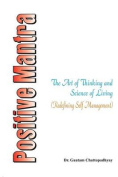 Positive Mantra- The Art of Thinking and Science of Living
