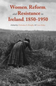 Women, Reform, and Resistance in Ireland, 1850-1950
