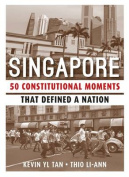 Singapore: 50 Constitutional Moments That Defined a Nation