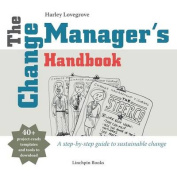 The Change Manager's Handbook