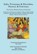 Sufis, Princesses & Dervishes, Martyrs & Feminists  : Ten Great Women Poets of the East