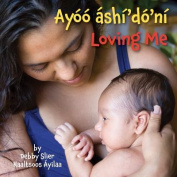Loving Me (Navajo/English) [Board Book]