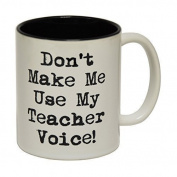 123t Mugs DON'T MAKE ME USE MY TEACHER VOICE Ceramic Slogan Cup With Black Interior