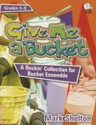 Give Me a Bucket, Grades 4-8