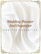Wedding Planner and Organizer for the Executive