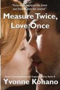 Measure Twice, Love Once
