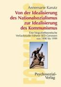 Von Der Idealisierung Des Nationalsozialismus Zur Idealisierung Des Kommunismus  [GER]