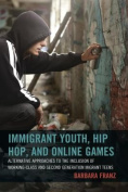 Immigrant Youth, Hip Hop, and Online Games