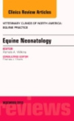 Equine Neonatology, An Issue of Veterinary Clinics of North America