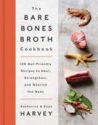The Bare Bones Broth Cookbook