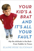 Your Kid's a Brat and it's All Your Fault