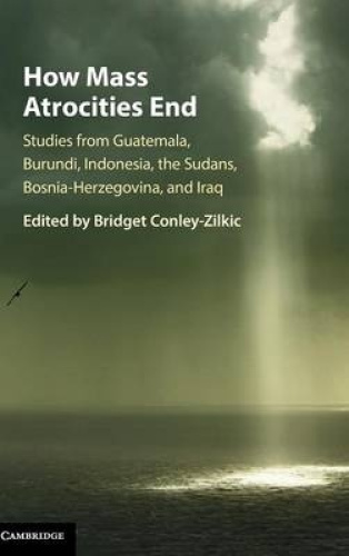 How Mass Atrocities End: Studies from Guatemala, Burundi, Indonesia, the