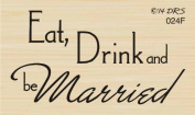 Eat Drink Be Married Rubber Stamp By DRS Designs
