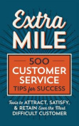 Extra Mile: 500 Customer Service Tips for Success