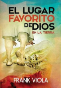 Lugar Favorito de Dios En La Tierra, El = God's Favorite Place on Earth [Spanish]