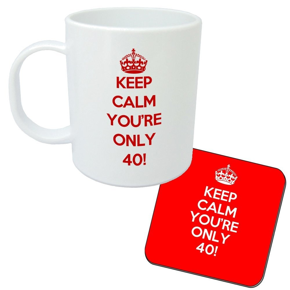 Keep Calm Youre Only 40 Mug And Coaster Set