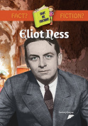 Eliot Ness (Fact or Fiction.)