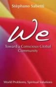 We- Toward a Conscious Global Community