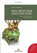 Heul Nicht Rum. Coach Dich Selbst.