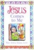 Jesus Comes to Me