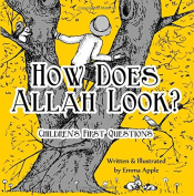 How Does Allah Look. (Children's First Questions)