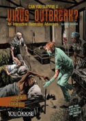 Can You Survive a Virus Outbreak?: An Interactive Doomsday Adventure (You Choose