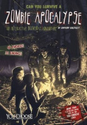 Can You Survive a Zombie Apocalypse?: An Interactive Doomsday Adventure (You Choose