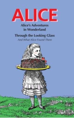 Alice: Alice's Adventures in Wonderland & Through the Looking Glass and What Alice Found There