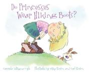 Do Princesses Wear Hiking Boots? [Board book]