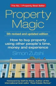 Property Magic 5th Edition - How to Buy Property Using Other People's Time, Money and Experience