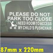 I Need Room To Access My Childs Pushchair,Please Do Not Park Too Close-Window Sticker for Car,Van,Truck,Vehicle.Kid,Baby Self Adhesive Vinyl Sign