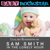 Lullaby Renditions Of Sam Smith - In The Lonely Hour