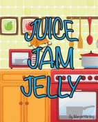 Juice Jam Jelly