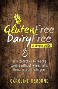 Gluten Free, Dairy Free - A Simple Guide