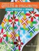 Creative New Quilts & Projects from Precuts or Stash