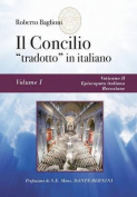 """Il Concilio """"Tradotto"""" in Italiano. Vol. 1 - Vaticano II, Episcopato Italiano, Recezione [ITA]"""